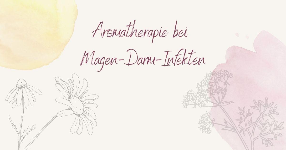 Aromatherapie bei Magen-Darm-Infekten