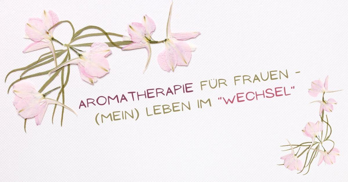 """Aromatherapie für Frauen - (mein) Leben im """"Wechsel"""""""