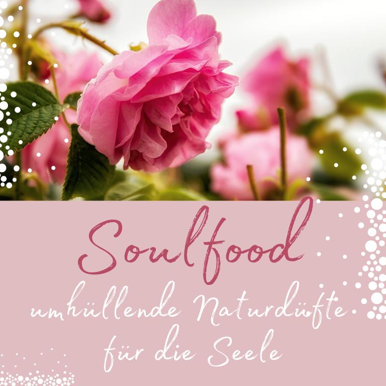 Soulfood - Düfte für die Seele