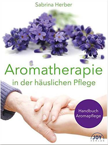 Handbuch für Aromapflege - Sabrina Herber