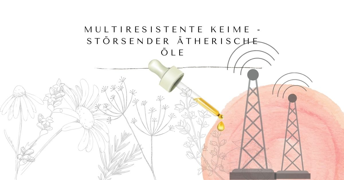 Multiresistente Keime - Störsender ätherische Öle