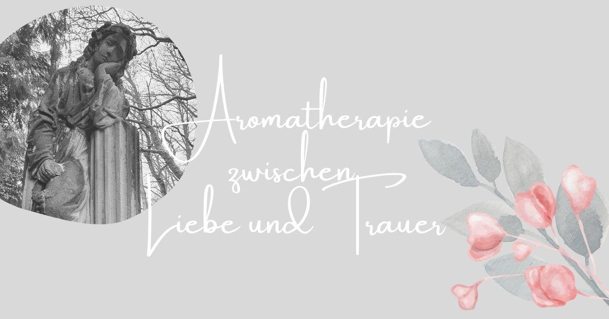 Aromatherapie Trauer